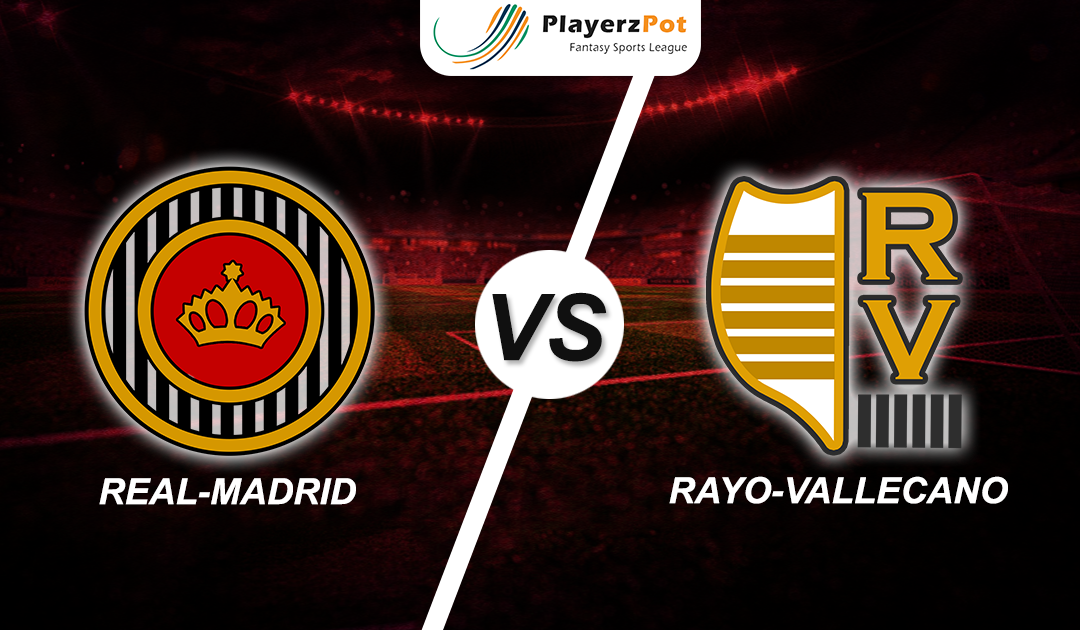 PlayerzPot Football Predicition: Real Madrid vs Rayo Vallecano |