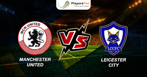 PlayerzPot Football Prediction: Manchester United vs Leicester City |